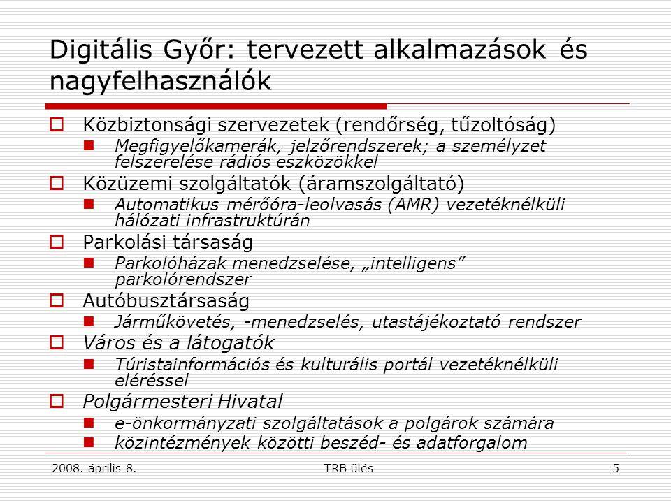 2008. április 8.TRB ülés5 Digitális Győr: tervezett alkalmazások és nagyfelhasználók  Közbiztonsági szervezetek (rendőrség, tűzoltóság) Megfigyelőkam