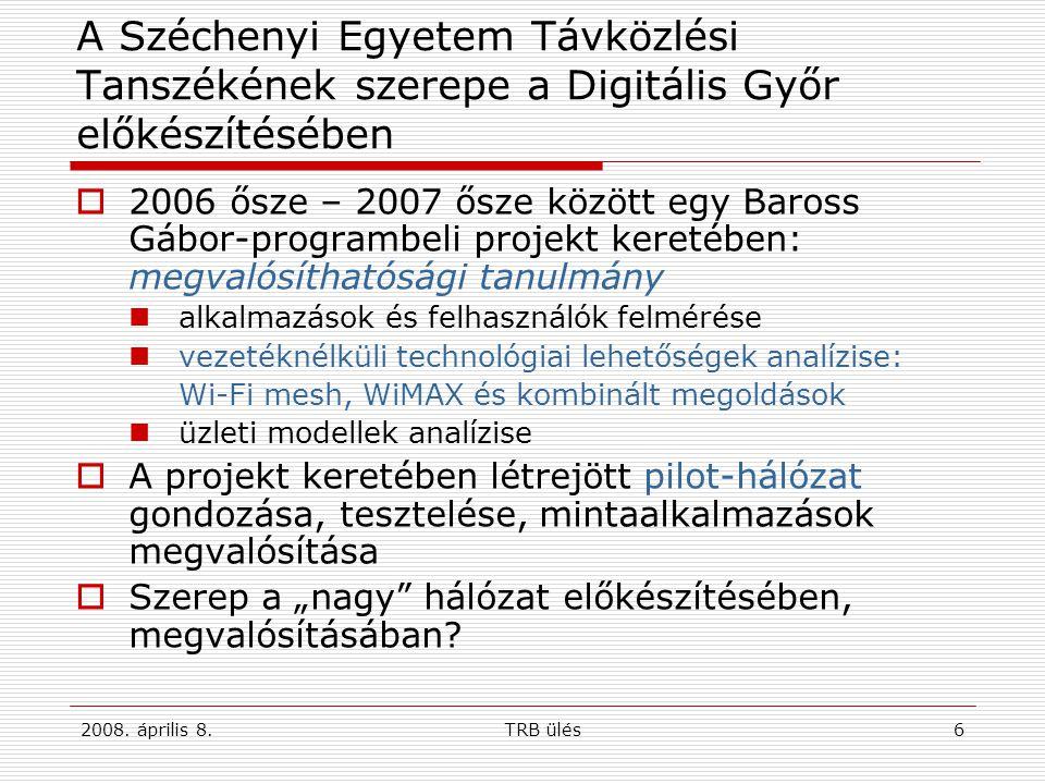 2008. április 8.TRB ülés6 A Széchenyi Egyetem Távközlési Tanszékének szerepe a Digitális Győr előkészítésében  2006 ősze – 2007 ősze között egy Baros