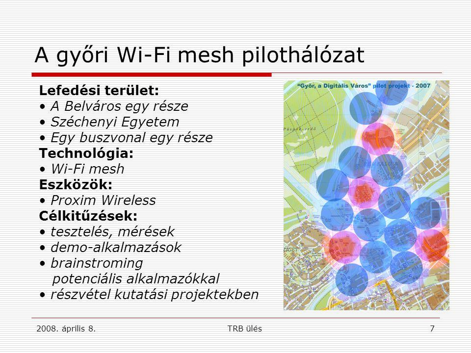 2008. április 8.TRB ülés7 A győri Wi-Fi mesh pilothálózat Lefedési terület: A Belváros egy része Széchenyi Egyetem Egy buszvonal egy része Technológia