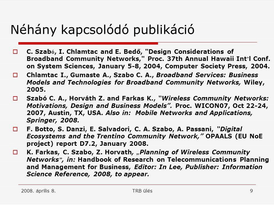 2008. április 8.TRB ülés9 Néhány kapcsolódó publikáció  C. Szab ó, I. Chlamtac and E. Bedő,