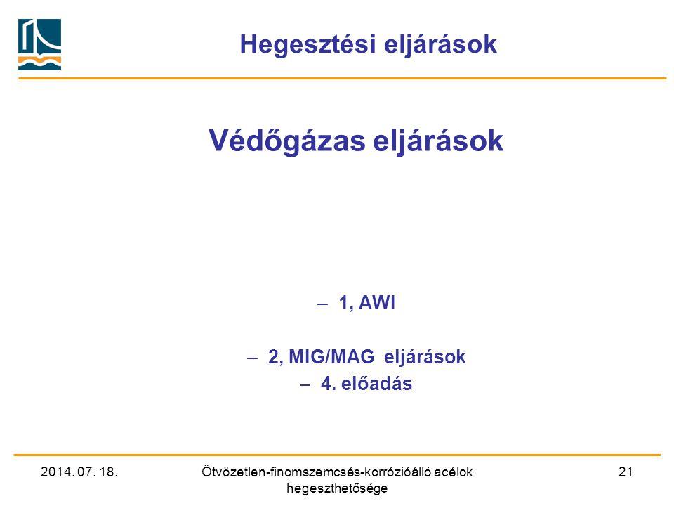 2014. 07. 18.Ötvözetlen-finomszemcsés-korrózióálló acélok hegeszthetősége 21 Hegesztési eljárások Védőgázas eljárások –1, AWI –2, MIG/MAG eljárások –4