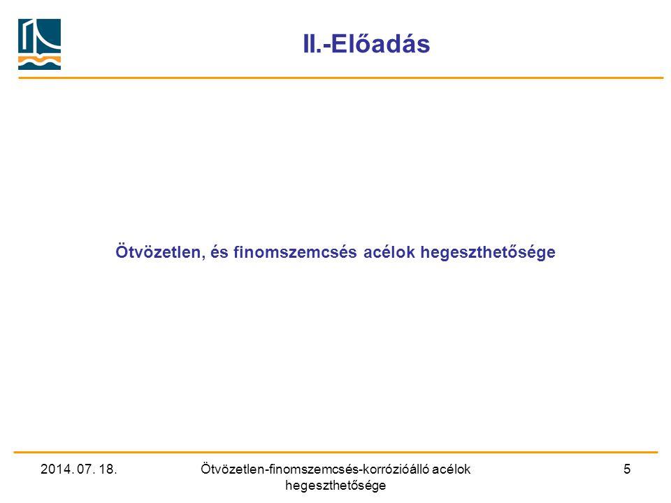 2014. 07. 18.Ötvözetlen-finomszemcsés-korrózióálló acélok hegeszthetősége 5 II.-Előadás Ötvözetlen, és finomszemcsés acélok hegeszthetősége
