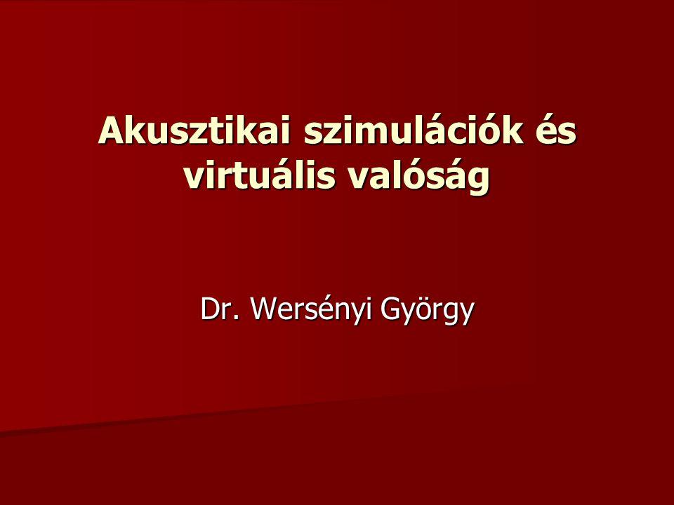 Akusztikai szimulációk és virtuális valóság Dr. Wersényi György