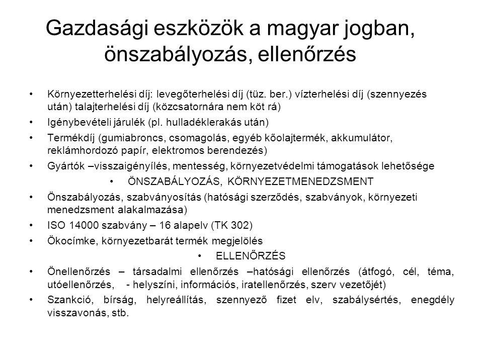 Gazdasági eszközök a magyar jogban, önszabályozás, ellenőrzés Környezetterhelési díj: levegőterhelési díj (tüz. ber.) vízterhelési díj (szennyezés utá