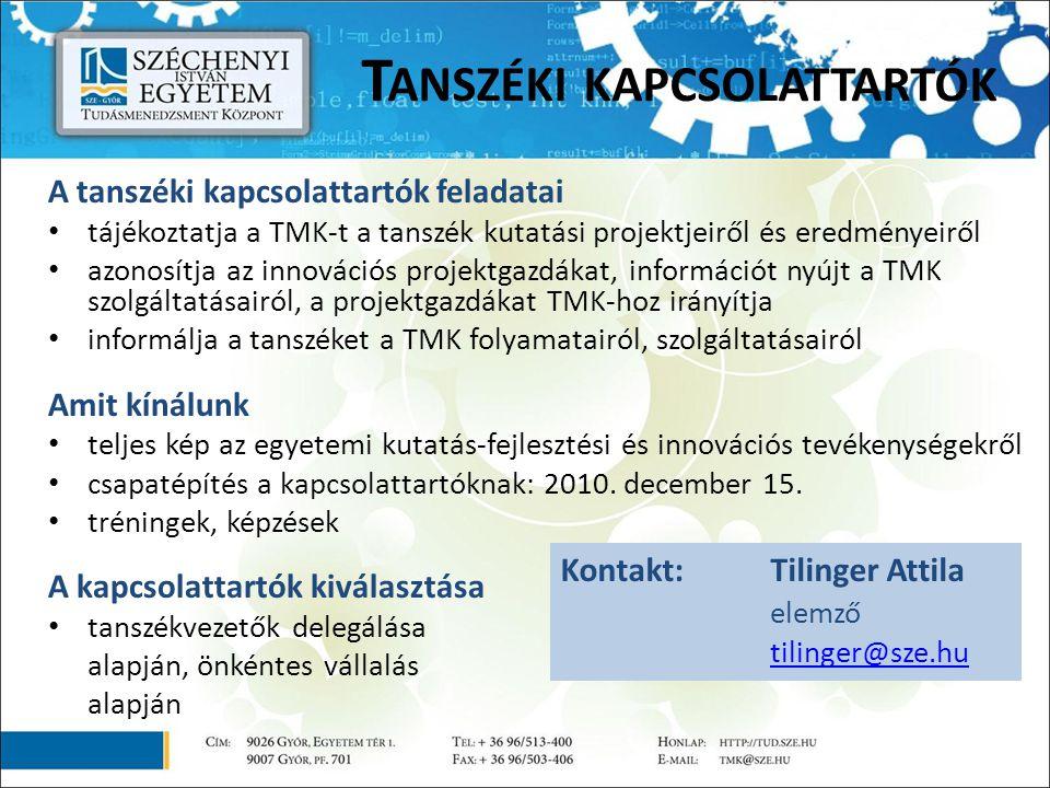 T ANSZÉKI KAPCSOLATTARTÓK A tanszéki kapcsolattartók feladatai tájékoztatja a TMK-t a tanszék kutatási projektjeiről és eredményeiről azonosítja az innovációs projektgazdákat, információt nyújt a TMK szolgáltatásairól, a projektgazdákat TMK-hoz irányítja informálja a tanszéket a TMK folyamatairól, szolgáltatásairól Amit kínálunk teljes kép az egyetemi kutatás-fejlesztési és innovációs tevékenységekről csapatépítés a kapcsolattartóknak: 2010.