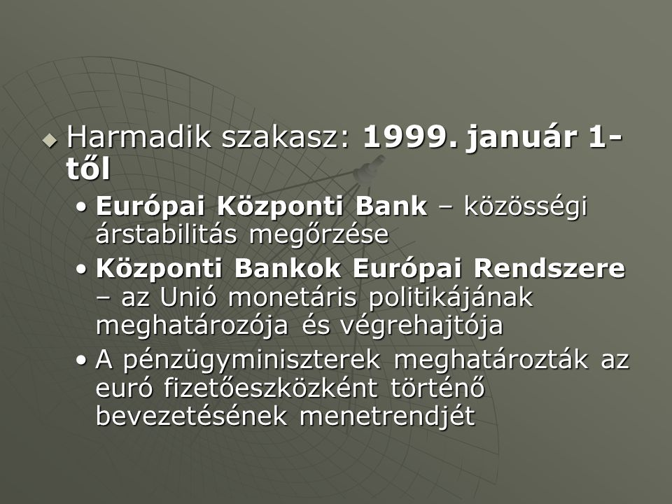  Harmadik szakasz: 1999. január 1- től Európai Központi Bank – közösségi árstabilitás megőrzéseEurópai Központi Bank – közösségi árstabilitás megőrzé