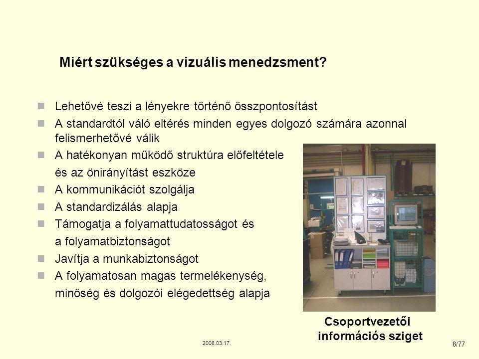 2008.03.17. 8/77 Lehetővé teszi a lényekre történő összpontosítást A standardtól váló eltérés minden egyes dolgozó számára azonnal felismerhetővé váli