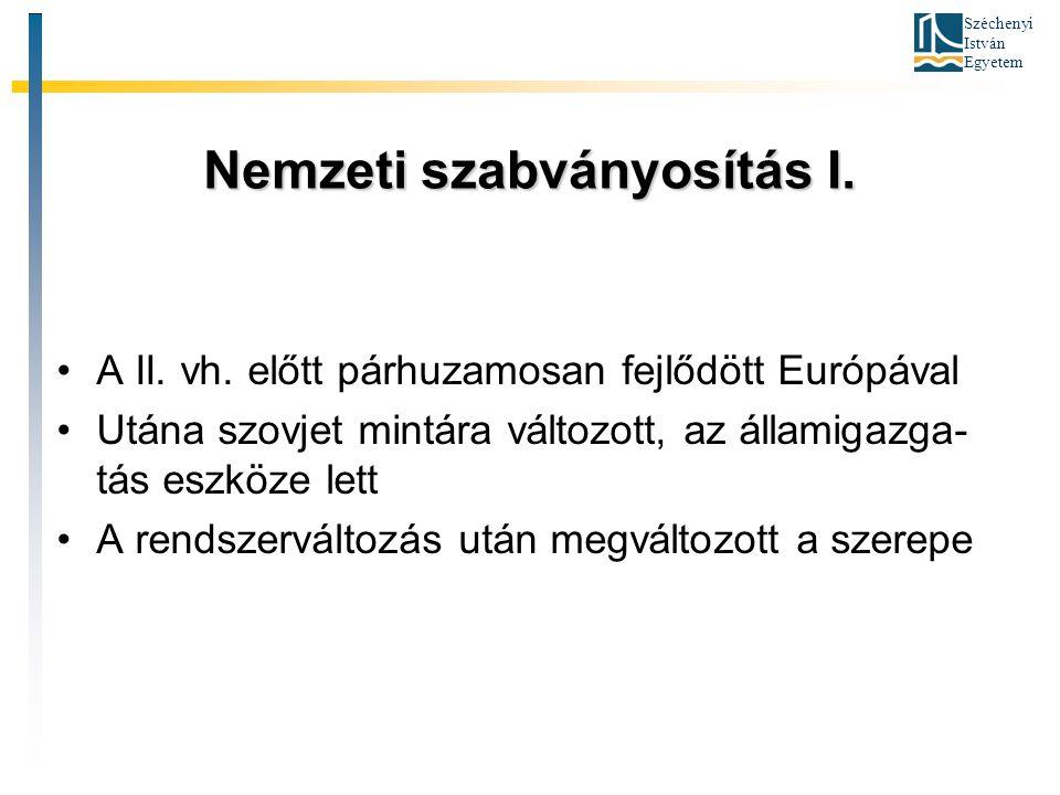 Széchenyi István Egyetem Nemzeti szabványosítás I. A II. vh. előtt párhuzamosan fejlődött Európával Utána szovjet mintára változott, az államigazga- t