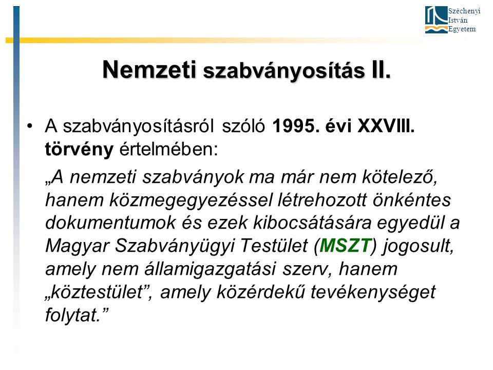 """Széchenyi István Egyetem Nemzeti szabványosítás II. A szabványosításról szóló 1995. évi XXVIII. törvény értelmében: """"A nemzeti szabványok ma már nem k"""