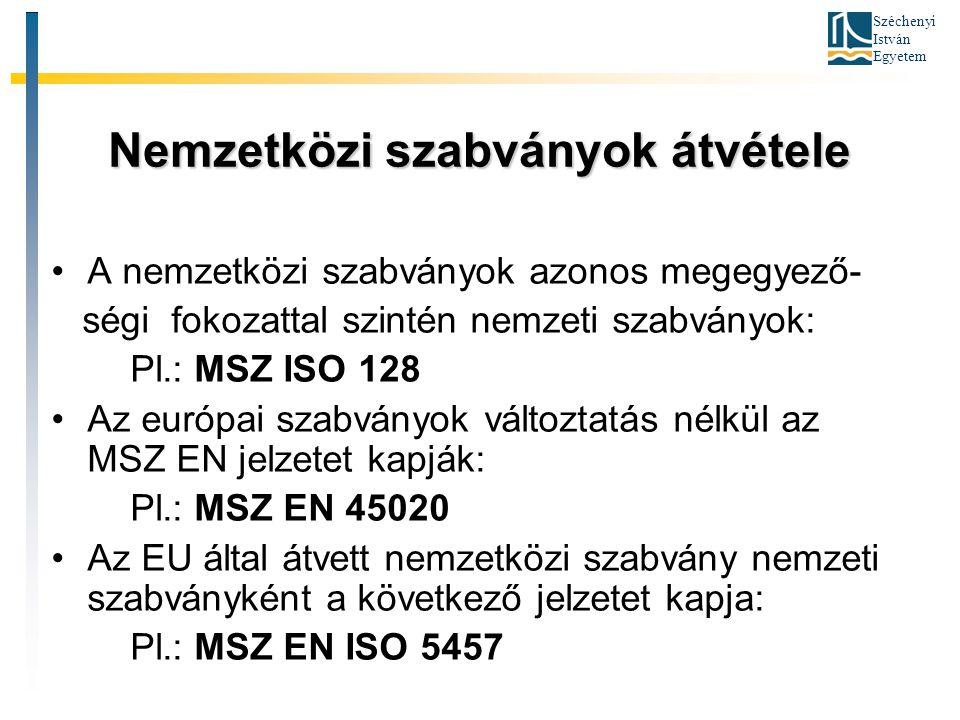 Széchenyi István Egyetem Nemzetközi szabványok átvétele A nemzetközi szabványok azonos megegyező- ségi fokozattal szintén nemzeti szabványok: Pl.: MSZ