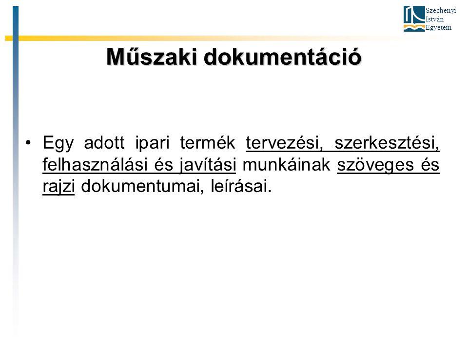 Széchenyi István Egyetem Műszaki dokumentáció Egy adott ipari termék tervezési, szerkesztési, felhasználási és javítási munkáinak szöveges és rajzi do