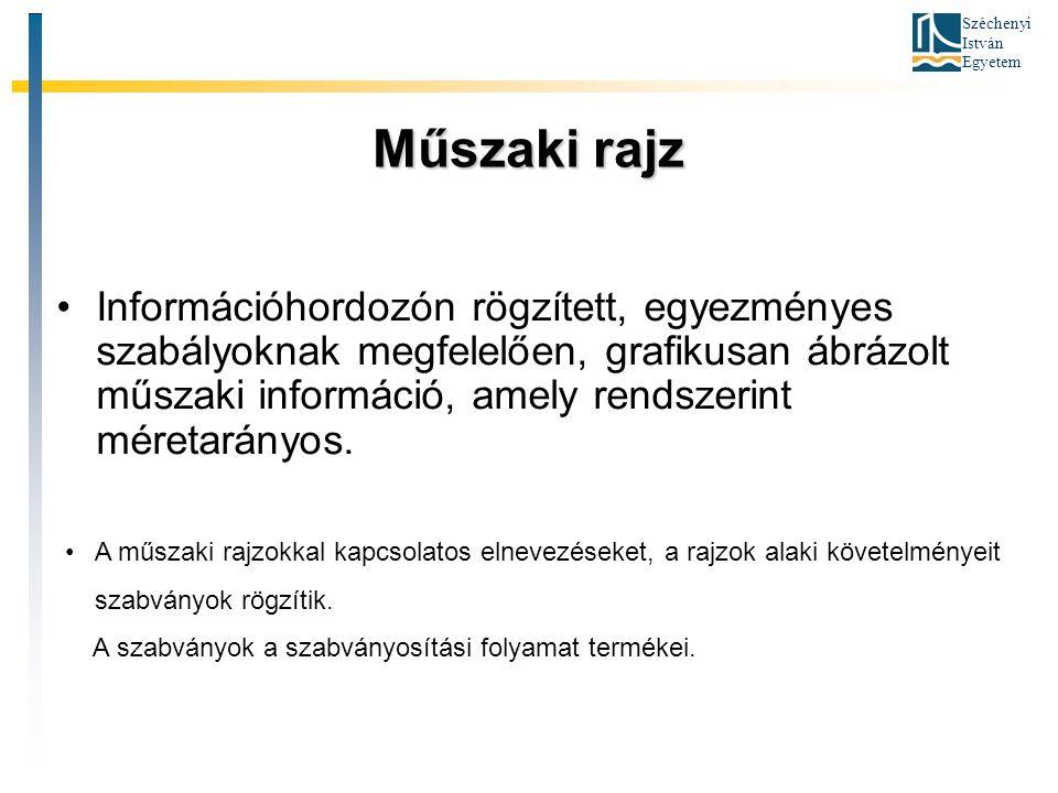 Széchenyi István Egyetem Műszaki rajz Információhordozón rögzített, egyezményes szabályoknak megfelelően, grafikusan ábrázolt műszaki információ, amel