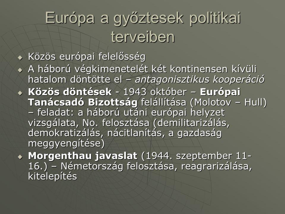 Európa a győztesek politikai terveiben  Közös európai felelősség  A háború végkimenetelét két kontinensen kívüli hatalom döntötte el – antagonisztikus kooperáció  Közös döntések - 1943 október – Európai Tanácsadó Bizottság felállítása (Molotov – Hull) – feladat: a háború utáni európai helyzet vizsgálata, No.