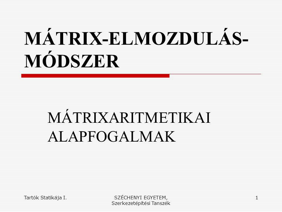 Tartók Statikája I.SZÉCHENYI EGYETEM, Szerkezetépítési Tanszék 2 A MÁTRIX DEFINÍCIÓJA Lineáris (vagy linearizálható) függvénykapcsolatban álló halmazok vizsgálatára igen alkalmas a lineáris egyenlet(rendszer).