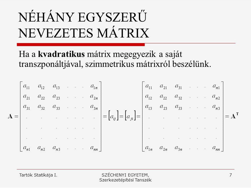 Tartók Statikája I.SZÉCHENYI EGYETEM, Szerkezetépítési Tanszék 8 NÉHÁNY EGYSZERŰ NEVEZETES MÁTRIX Ha a kvadratikus mátrixnak csak a főátlójában van zérustól különböző elem, a mátrixot diagonális mátrixnak nevezzük.