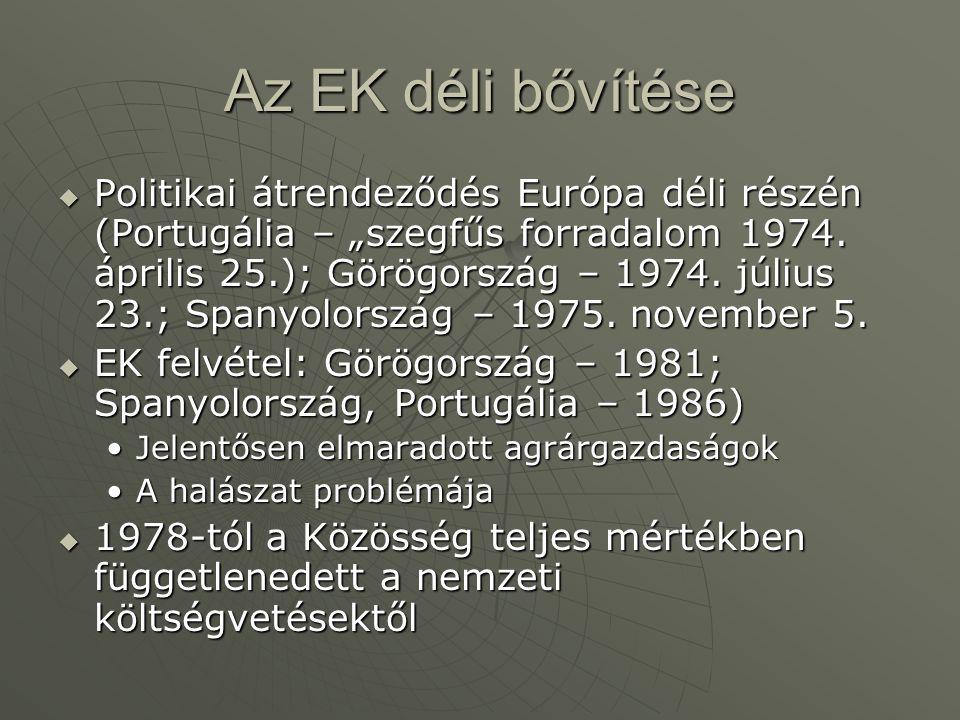 """Az EK déli bővítése  Politikai átrendeződés Európa déli részén (Portugália – """"szegfűs forradalom 1974. április 25.); Görögország – 1974. július 23.;"""