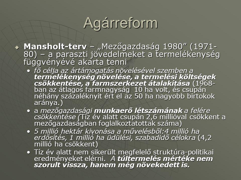 """Agárreform  Mansholt-terv – """"Mezőgazdaság 1980"""" (1971- 80) – a paraszti jövedelmeket a termelékenység függvényévé akarta tenni fő célja az ártámogatá"""
