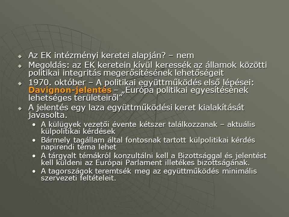  Az EK intézményi keretei alapján? – nem  Megoldás: az EK keretein kívül keressék az államok közötti politikai integritás megerősítésének lehetősége