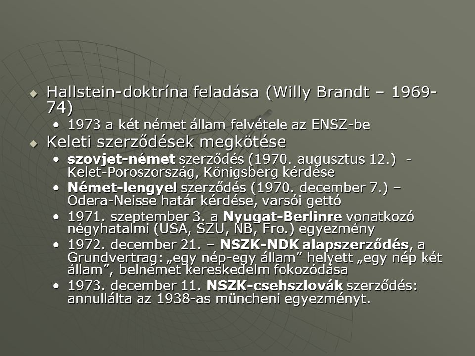  Hallstein-doktrína feladása (Willy Brandt – 1969- 74) 1973 a két német állam felvétele az ENSZ-be1973 a két német állam felvétele az ENSZ-be  Keleti szerződések megkötése szovjet-német szerződés (1970.