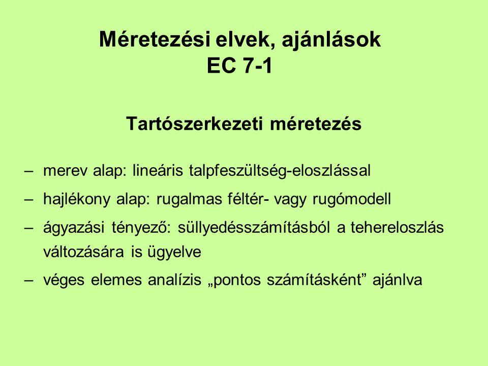Méretezési elvek, ajánlások EC 7-1 Tartószerkezeti méretezés –merev alap: lineáris talpfeszültség-eloszlással –hajlékony alap: rugalmas féltér- vagy r