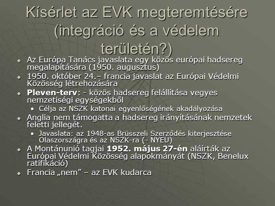 Kísérlet az EVK megteremtésére (integráció és a védelem területén?)  Az Európa Tanács javaslata egy közös európai hadsereg megalapítására (1950. augu