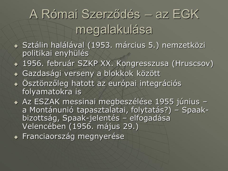 A Római Szerződés – az EGK megalakulása  Sztálin halálával (1953. március 5.) nemzetközi politikai enyhülés  1956. február SZKP XX. Kongresszusa (Hr