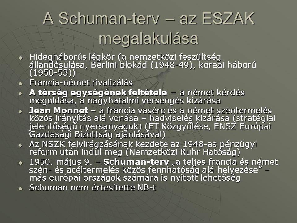 A Schuman-terv – az ESZAK megalakulása  Hidegháborús légkör (a nemzetközi feszültség állandósulása, Berlini blokád (1948-49), koreai háború (1950-53)