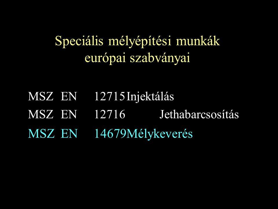 Speciális mélyépítési munkák európai szabványai MSZ EN 12715Injektálás MSZ EN 12716 Jethabarcsosítás MSZ EN 14679Mélykeverés