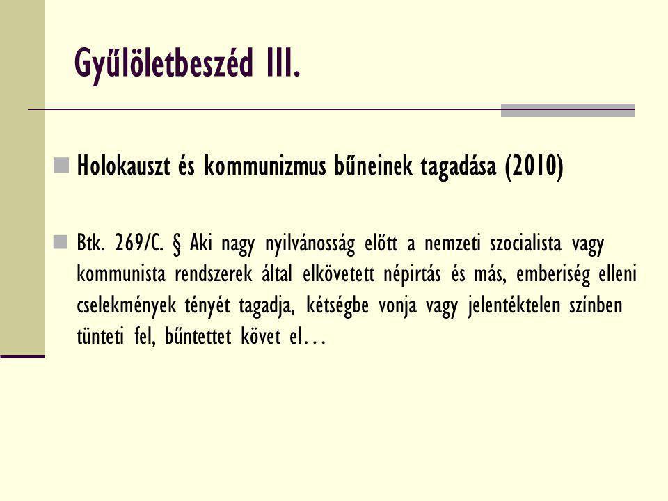 Gyűlöletbeszéd III. Holokauszt és kommunizmus bűneinek tagadása (2010) Btk. 269/C. § Aki nagy nyilvánosság előtt a nemzeti szocialista vagy kommunista