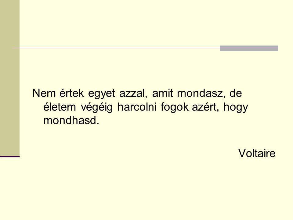 Nem értek egyet azzal, amit mondasz, de életem végéig harcolni fogok azért, hogy mondhasd. Voltaire
