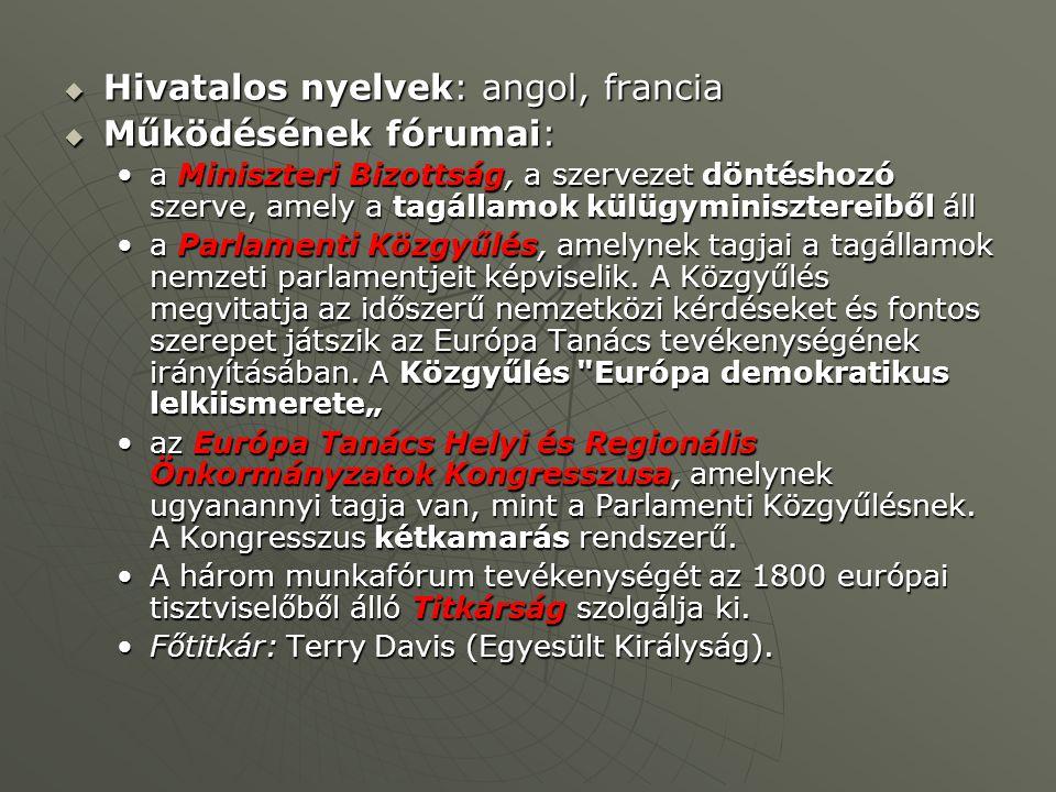  Hivatalos nyelvek: angol, francia  Működésének fórumai: a Miniszteri Bizottság, a szervezet döntéshozó szerve, amely a tagállamok külügyminisztereiből álla Miniszteri Bizottság, a szervezet döntéshozó szerve, amely a tagállamok külügyminisztereiből áll a Parlamenti Közgyűlés, amelynek tagjai a tagállamok nemzeti parlamentjeit képviselik.