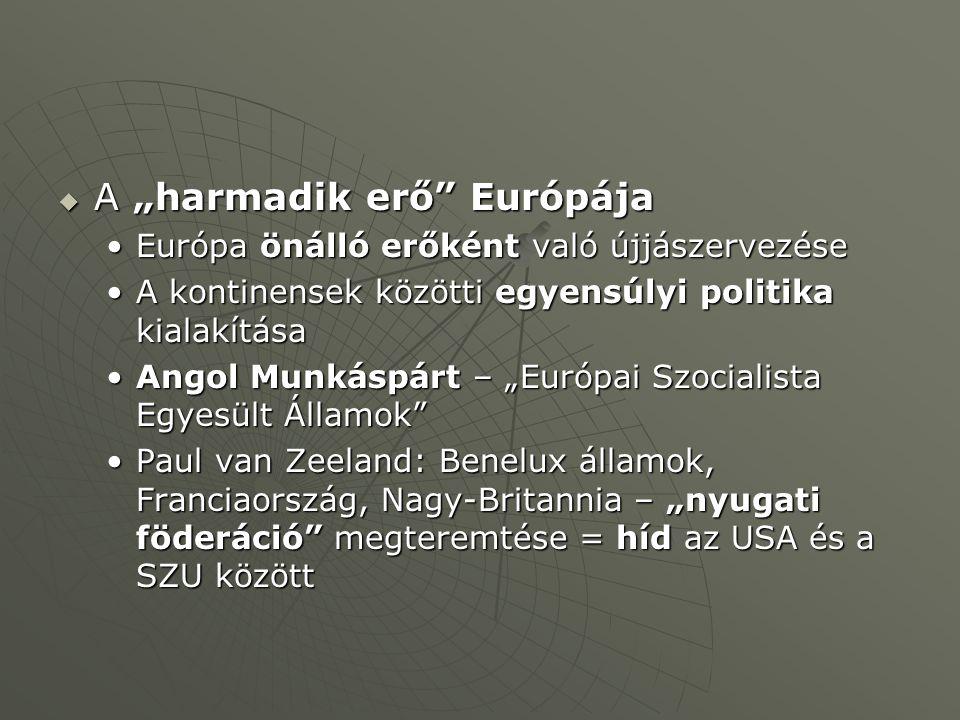 """ A """"harmadik erő Európája Európa önálló erőként való újjászervezéseEurópa önálló erőként való újjászervezése A kontinensek közötti egyensúlyi politika kialakításaA kontinensek közötti egyensúlyi politika kialakítása Angol Munkáspárt – """"Európai Szocialista Egyesült Államok Angol Munkáspárt – """"Európai Szocialista Egyesült Államok Paul van Zeeland: Benelux államok, Franciaország, Nagy-Britannia – """"nyugati föderáció megteremtése = híd az USA és a SZU közöttPaul van Zeeland: Benelux államok, Franciaország, Nagy-Britannia – """"nyugati föderáció megteremtése = híd az USA és a SZU között"""