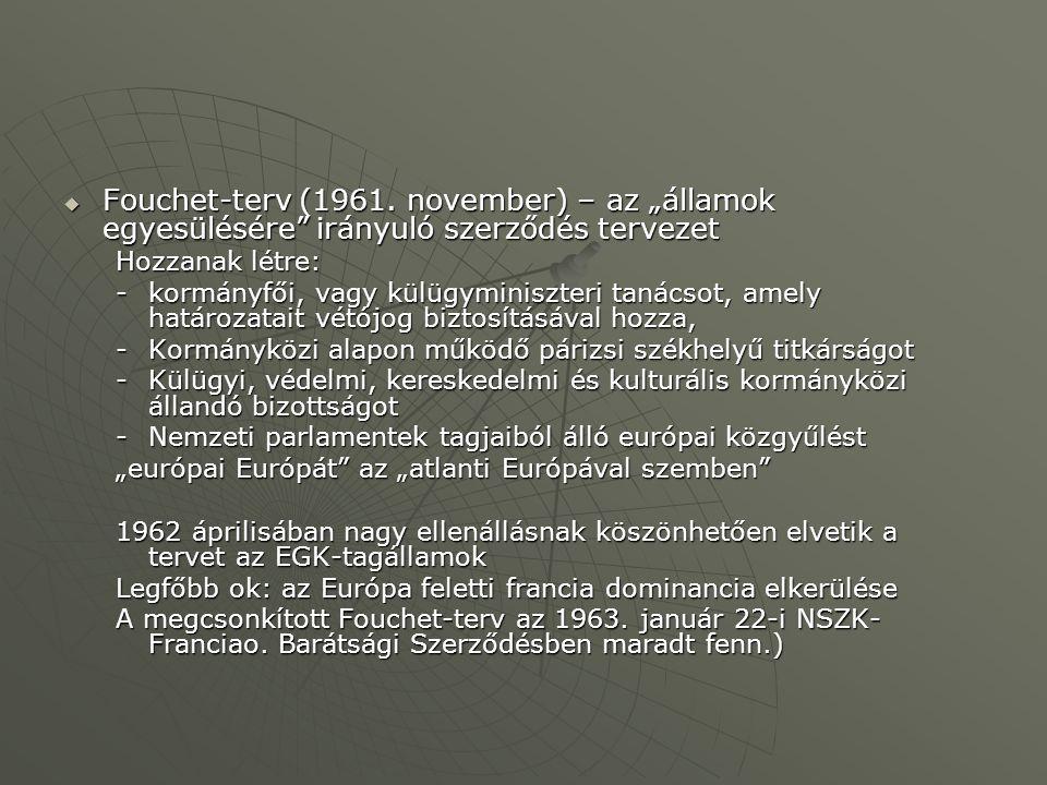 """ Fouchet-terv (1961. november) – az """"államok egyesülésére"""" irányuló szerződés tervezet Hozzanak létre: -kormányfői, vagy külügyminiszteri tanácsot, a"""