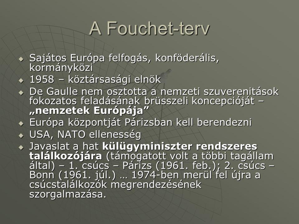 A Fouchet-terv  Sajátos Európa felfogás, konföderális, kormányközi  1958 – köztársasági elnök  De Gaulle nem osztotta a nemzeti szuverenitások foko