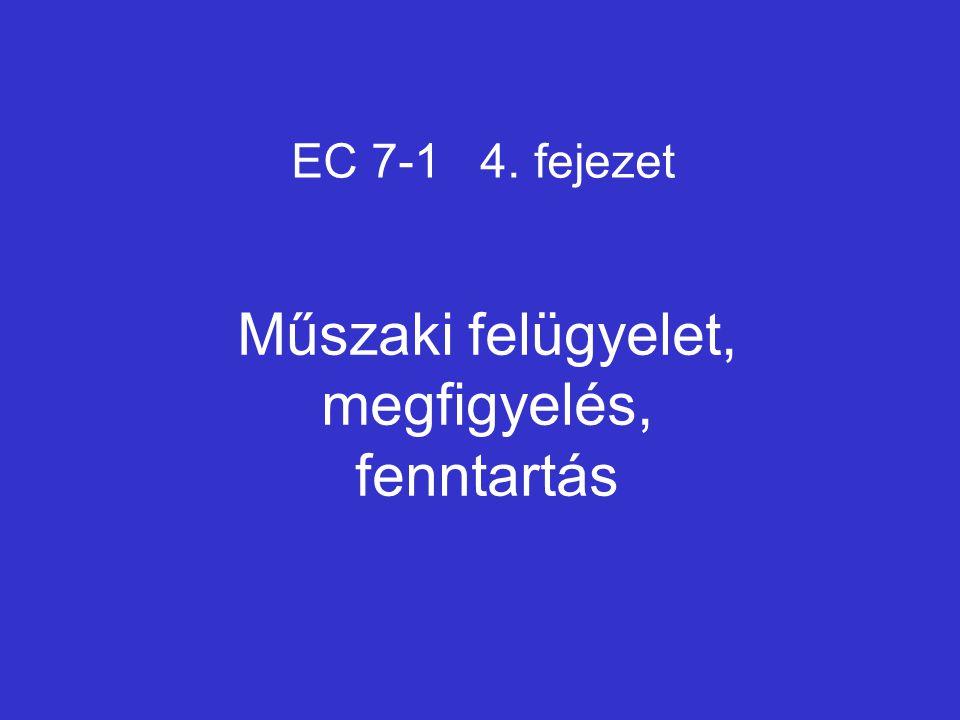Műszaki felügyelet, megfigyelés, fenntartás EC 7-1 4. fejezet