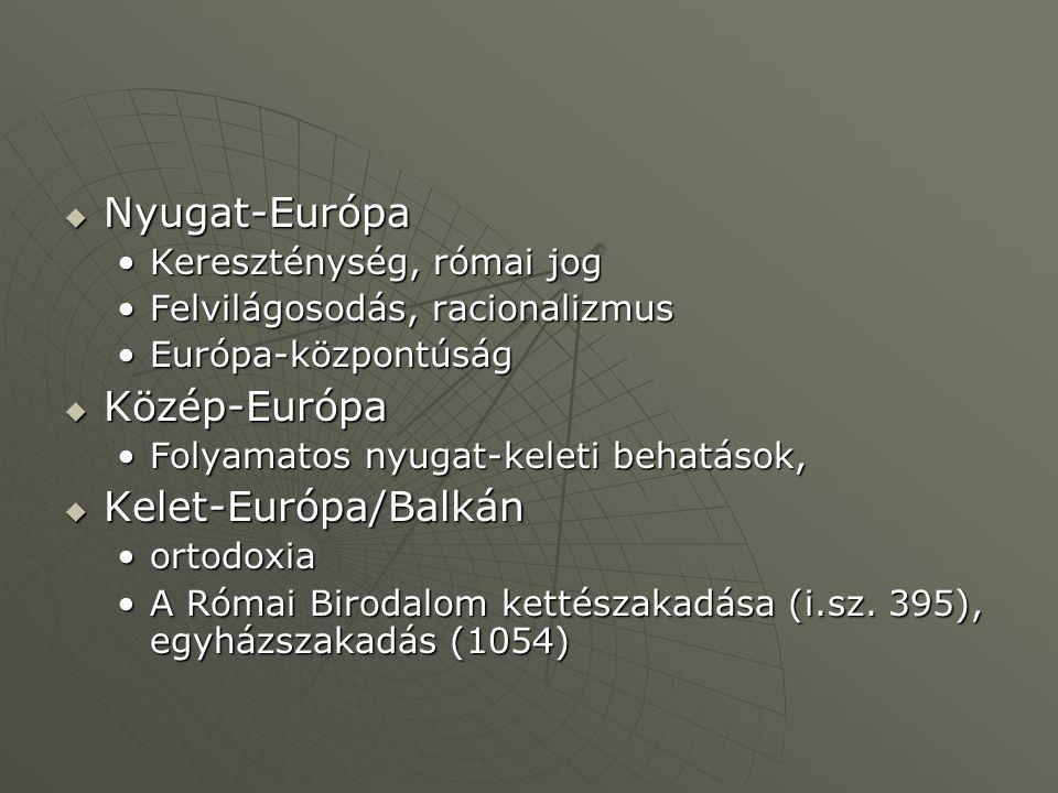  Nyugat-Európa Kereszténység, római jogKereszténység, római jog Felvilágosodás, racionalizmusFelvilágosodás, racionalizmus Európa-központúságEurópa-k