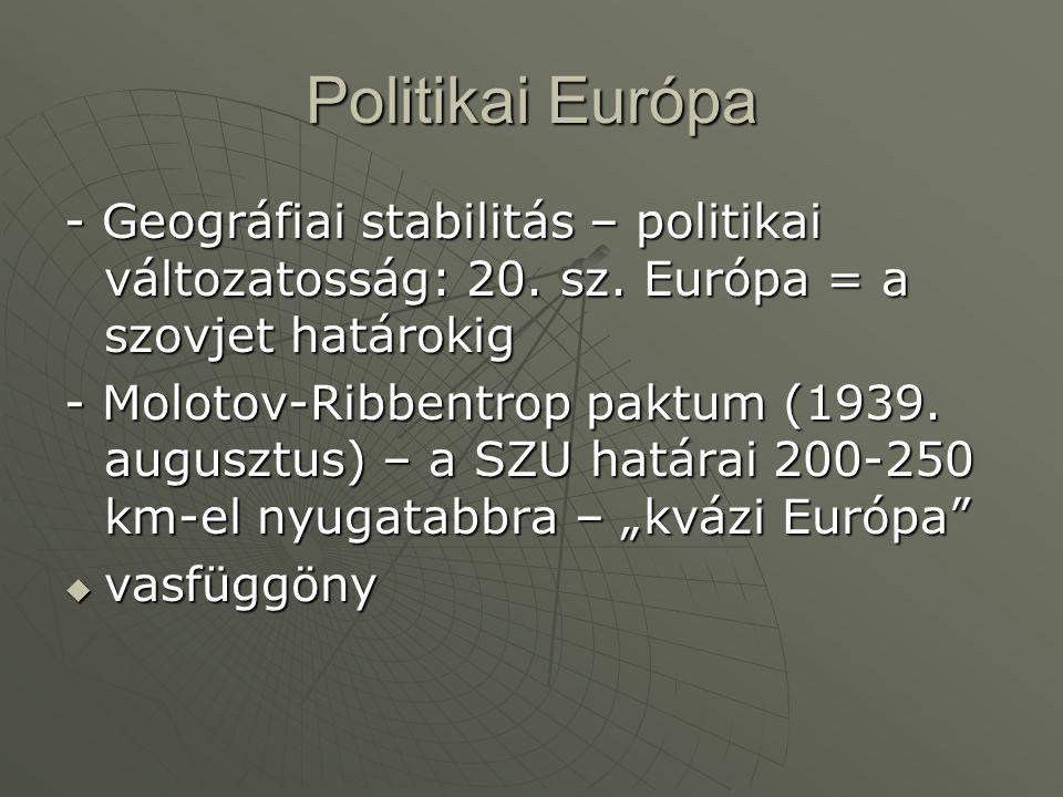 Politikai Európa - Geográfiai stabilitás – politikai változatosság: 20. sz. Európa = a szovjet határokig - Molotov-Ribbentrop paktum (1939. augusztus)