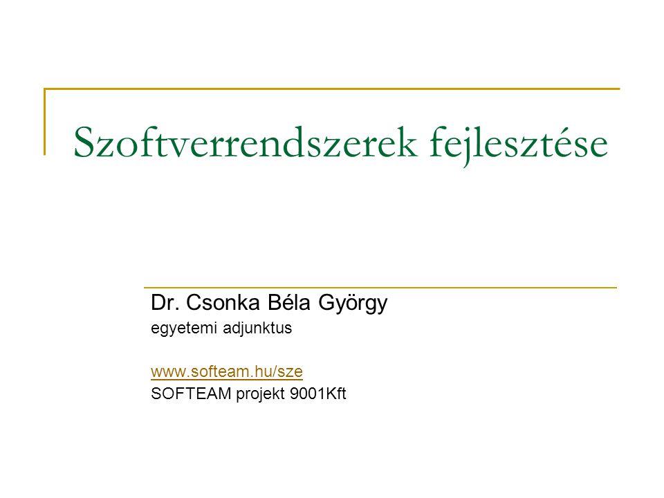 Szoftverrendszerek fejlesztése Dr. Csonka Béla György egyetemi adjunktus www.softeam.hu/sze SOFTEAM projekt 9001Kft