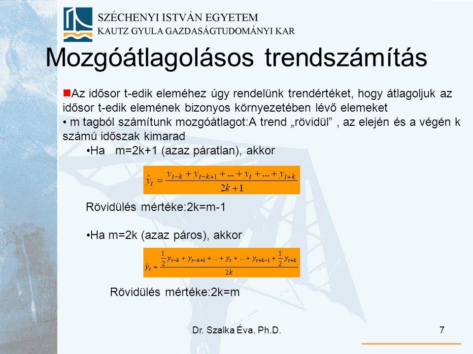Dr. Szalka Éva, Ph.D.7 Mozgóátlagolásos trendszámítás Az idősor t-edik eleméhez úgy rendelünk trendértéket, hogy átlagoljuk az idősor t-edik elemének