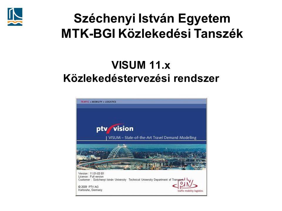 Széchenyi István Egyetem MTK-BGI Közlekedési Tanszék VISUM 11.x Közlekedéstervezési rendszer