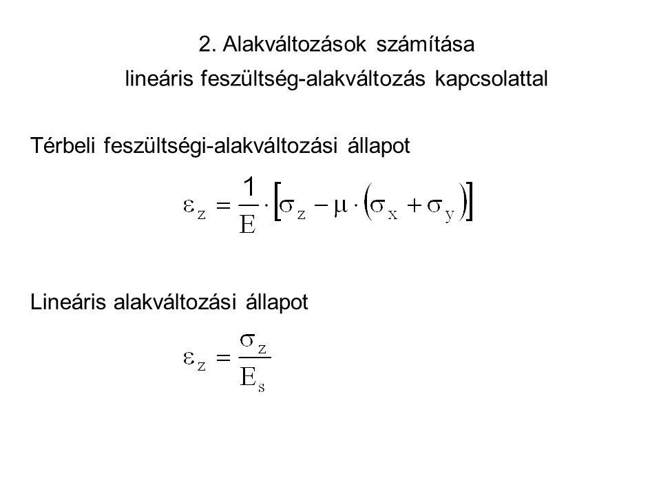 2. Alakváltozások számítása lineáris feszültség-alakváltozás kapcsolattal Térbeli feszültségi-alakváltozási állapot Lineáris alakváltozási állapot