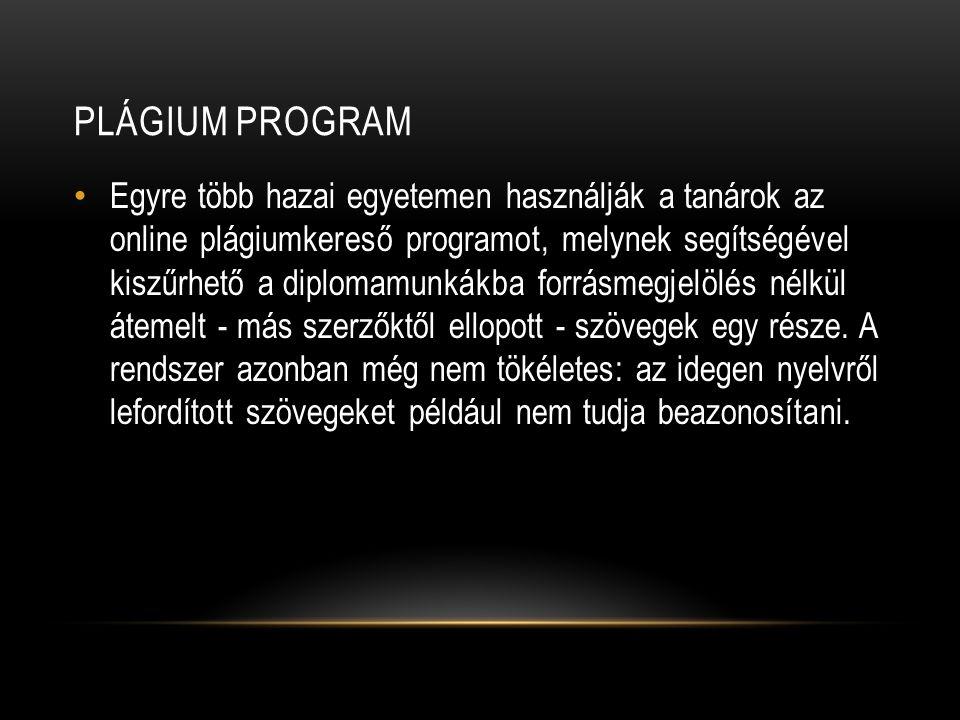 PLÁGIUM PROGRAM Egyre több hazai egyetemen használják a tanárok az online plágiumkereső programot, melynek segítségével kiszűrhető a diplomamunkákba f