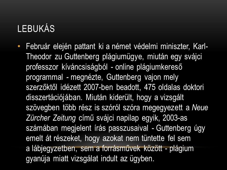 LEBUKÁS Február elején pattant ki a német védelmi miniszter, Karl- Theodor zu Guttenberg plágiumügye, miután egy svájci professzor kíváncsiságból - on
