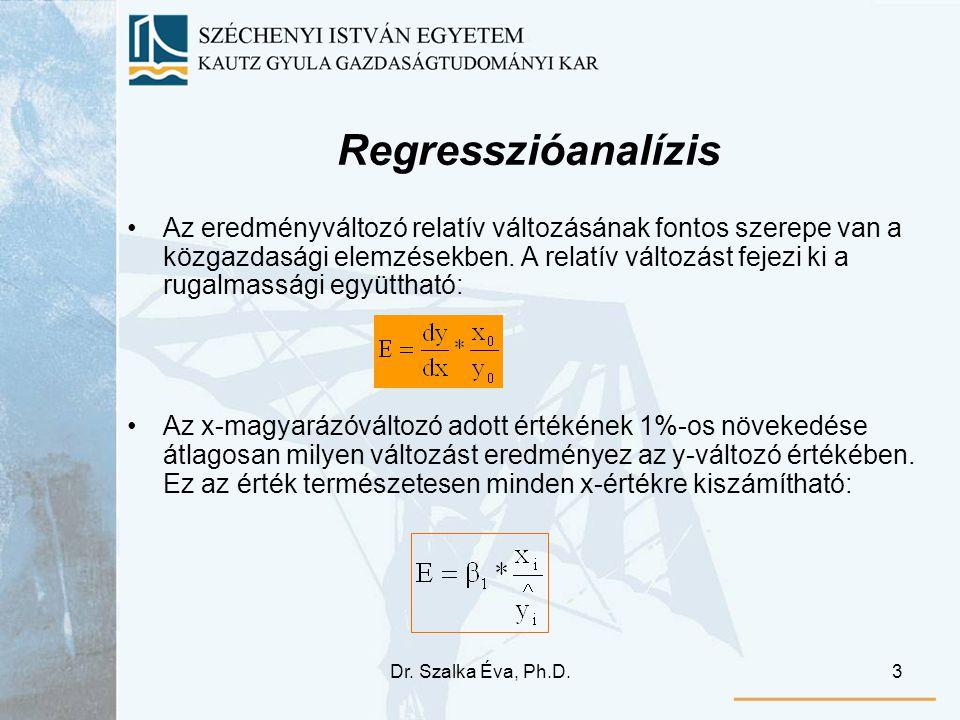 Dr. Szalka Éva, Ph.D.3 Regresszióanalízis Az eredményváltozó relatív változásának fontos szerepe van a közgazdasági elemzésekben. A relatív változást
