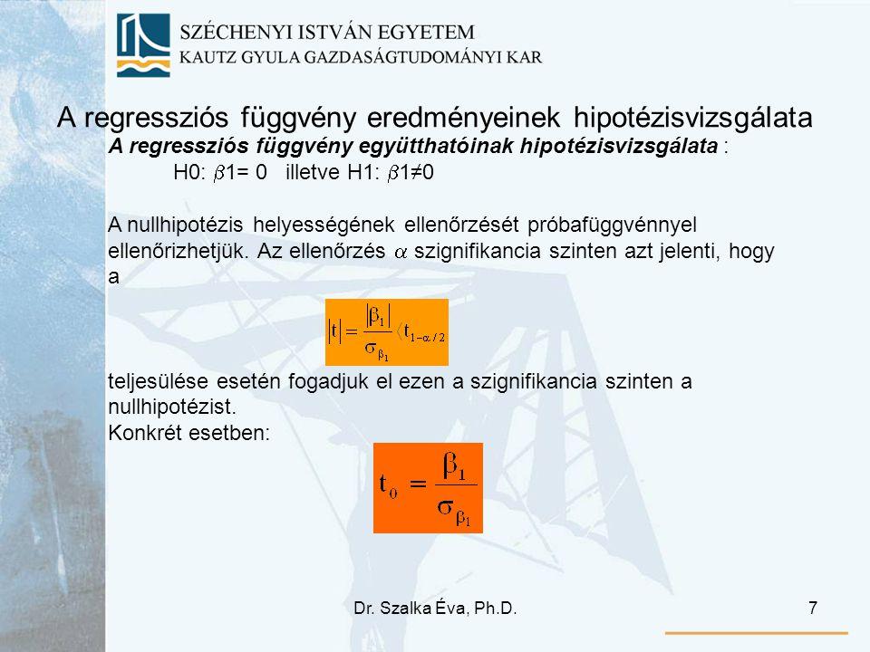 Dr. Szalka Éva, Ph.D.7 A regressziós függvény eredményeinek hipotézisvizsgálata A regressziós függvény együtthatóinak hipotézisvizsgálata : H0:  1= 0