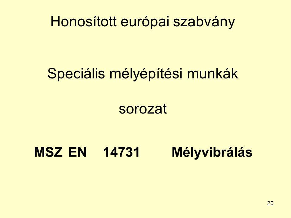 20 Honosított európai szabvány Speciális mélyépítési munkák sorozat MSZ EN 14731Mélyvibrálás