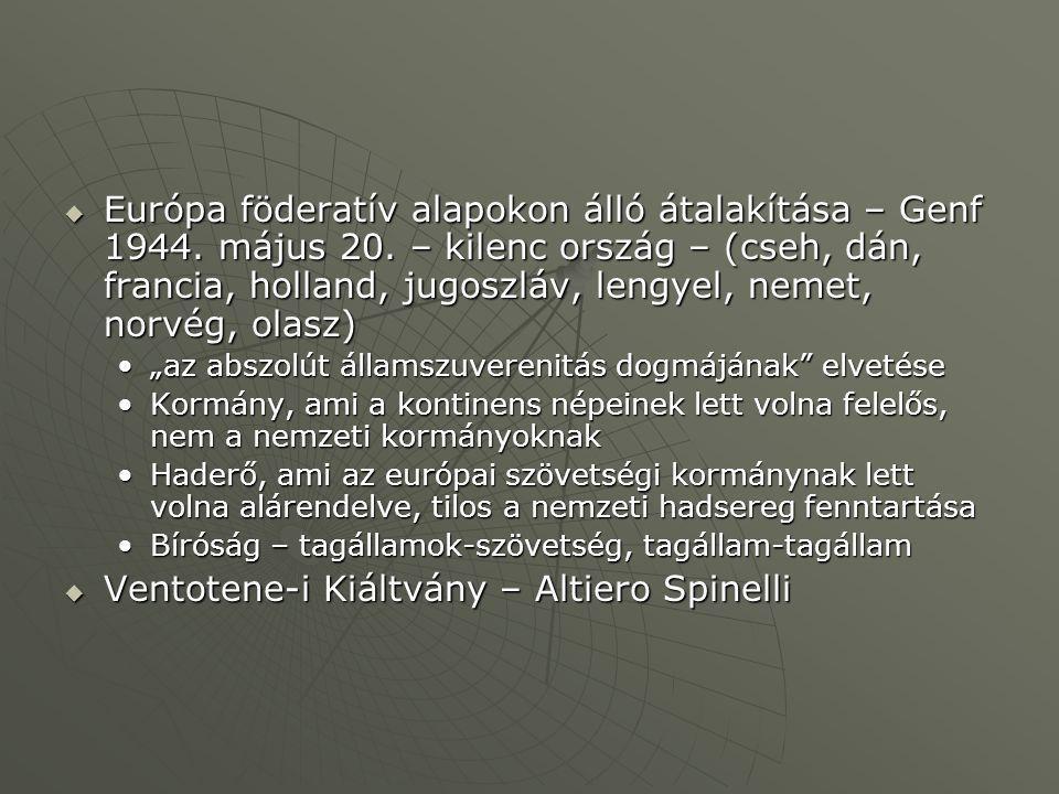  Európa föderatív alapokon álló átalakítása – Genf 1944. május 20. – kilenc ország – (cseh, dán, francia, holland, jugoszláv, lengyel, nemet, norvég,