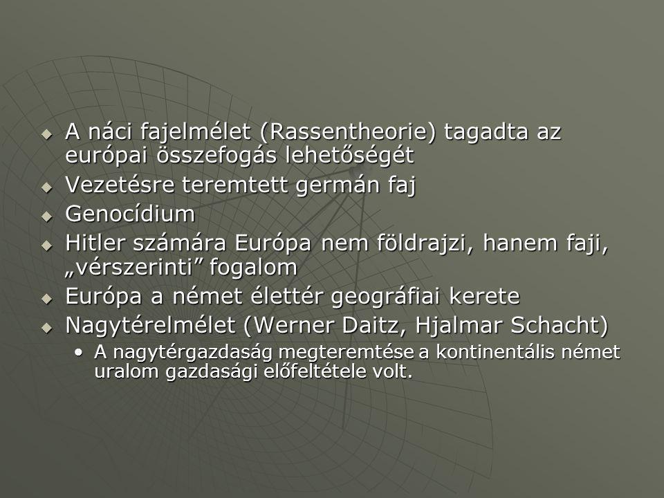  A náci fajelmélet (Rassentheorie) tagadta az európai összefogás lehetőségét  Vezetésre teremtett germán faj  Genocídium  Hitler számára Európa ne