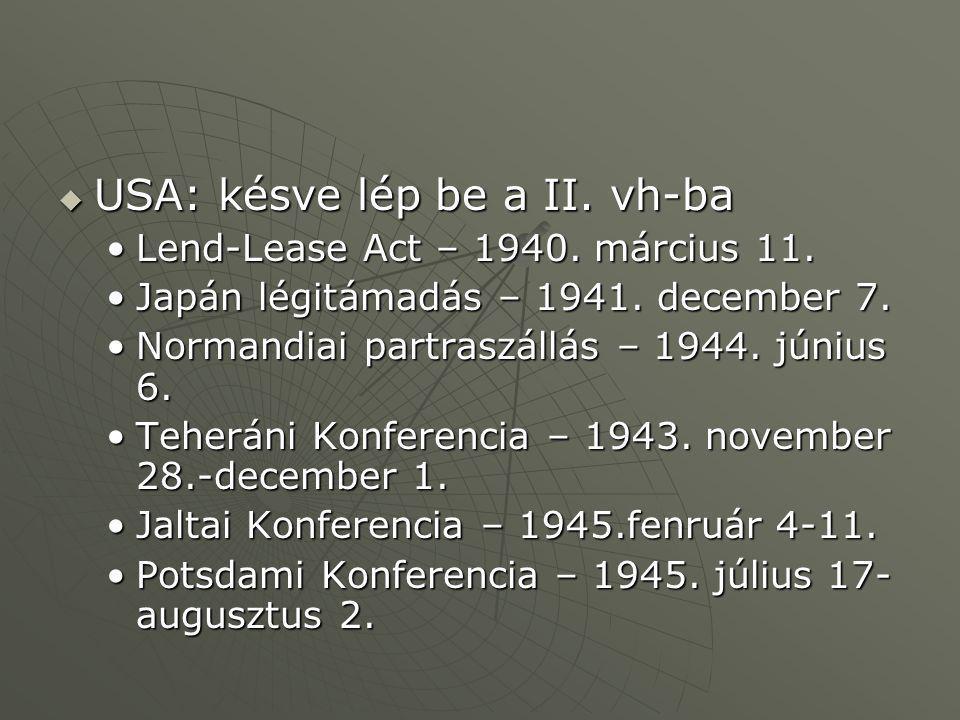  USA: késve lép be a II. vh-ba Lend-Lease Act – 1940. március 11.Lend-Lease Act – 1940. március 11. Japán légitámadás – 1941. december 7.Japán légitá