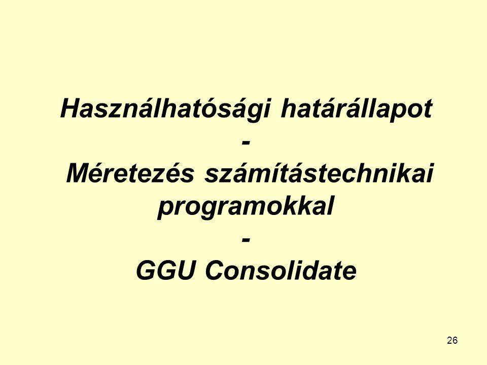 26 Használhatósági határállapot - Méretezés számítástechnikai programokkal - GGU Consolidate